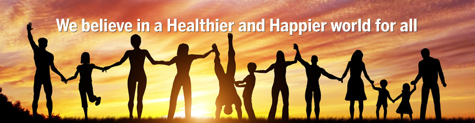 We believe in a Healthier and Happier world for all